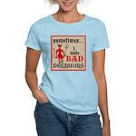 Sometimes... I Make Bad Decis Women's Light T-Shir