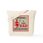 Sometimes... I Make Bad Decis Tote Bag