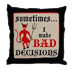 Sometimes... I Make Bad Decis Throw Pillow