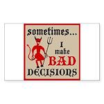 Sometimes... I Make Bad Decis Rectangle Sticker