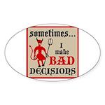 Sometimes... I Make Bad Decis Oval Sticker