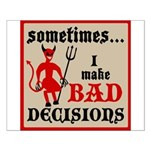 Sometimes... I Make Bad Decis Small Poster