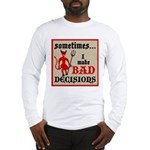 Sometimes... I Make Bad Decis Long Sleeve T-Shirt