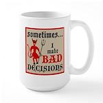 Sometimes... I Make Bad Decis Large Mug