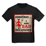 Sometimes... I Make Bad Decis Kids Dark T-Shirt