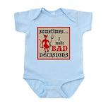 Sometimes... I Make Bad Decis Infant Bodysuit