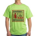 Sometimes... I Make Bad Decis Green T-Shirt