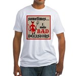 Sometimes... I Make Bad Decis Fitted T-Shirt