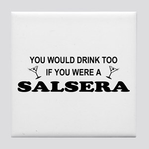 You'd Drink Too Salsera Tile Coaster