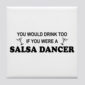 You'd Drink Too Salsa Dancer Tile Coaster