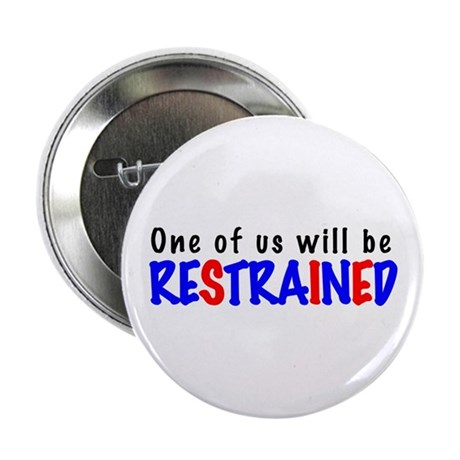 """One will be restrained 2.25"""" Button"""