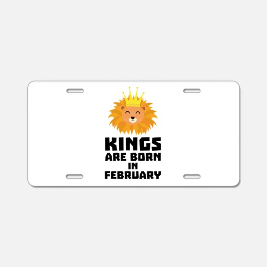 Kings are born in FEBRUARY Aluminum License Plate