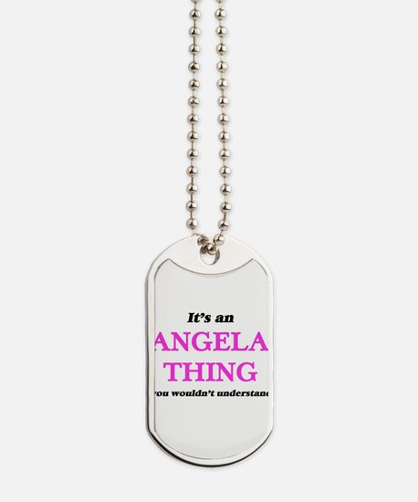 It's an Angela thing, you wouldn' Dog Tags