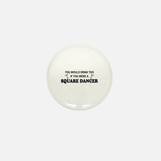 You'd Drink Too Square Dancer Mini Button