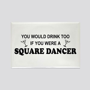 You'd Drink Too Square Dancer Rectangle Magnet