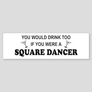 You'd Drink Too Square Dancer Bumper Sticker