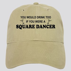 You'd Drink Too Square Dancer Cap