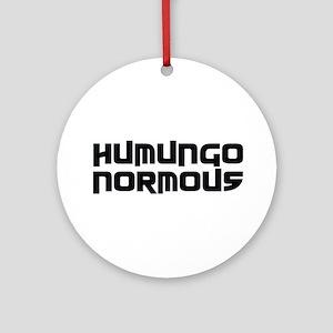 Humungo Normous BIG Ornament (Round)