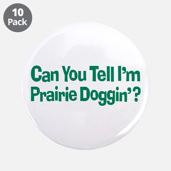 "Prairie Dogging Humor 3.5"" Button (10 pack)"
