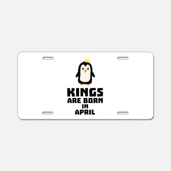 kings born in APRIL Cx14z Aluminum License Plate