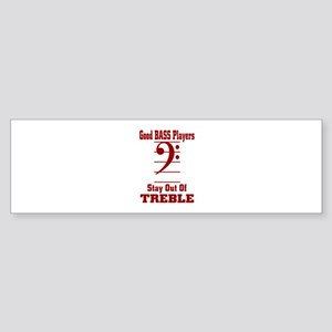 Good Bass Players Stay Out Of Trebl Bumper Sticker