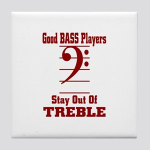 Good Bass Players Stay Out Of Treble Tile Coaster