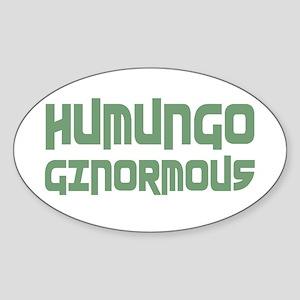 Humungo Ginormous BIG Sticker (Oval)
