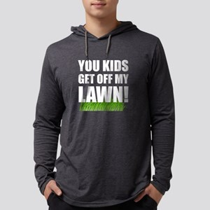 You Kids Get Off My Lawn Long Sleeve T-Shirt