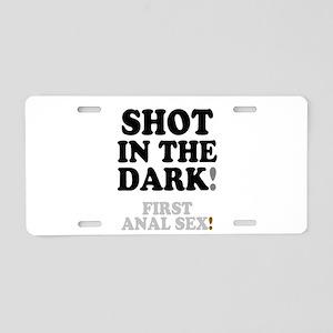 SHOT IN THE DARK - FIRST AN Aluminum License Plate