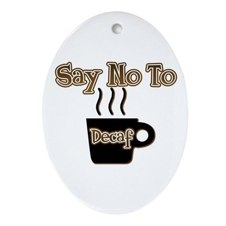 Say No To Decaf Oval Ornament