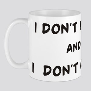 I don't know & I don't care Mug