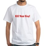 Kill Your Key White T-Shirt