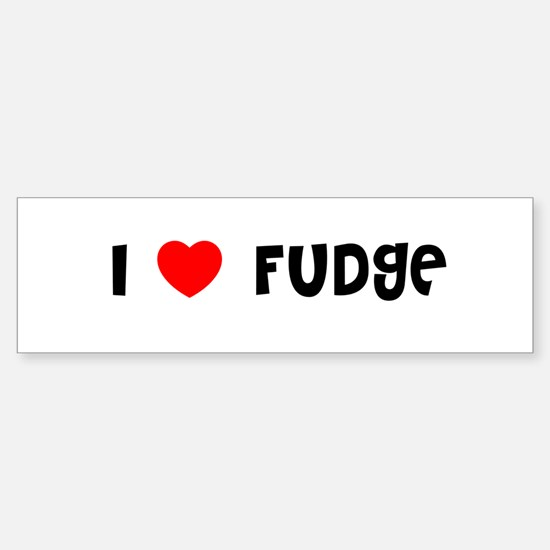 I LOVE FUDGE Bumper Bumper Bumper Sticker