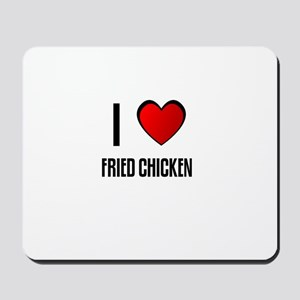 I LOVE FRIED CHICKEN Mousepad