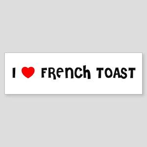 I LOVE FRENCH TOAST Bumper Sticker
