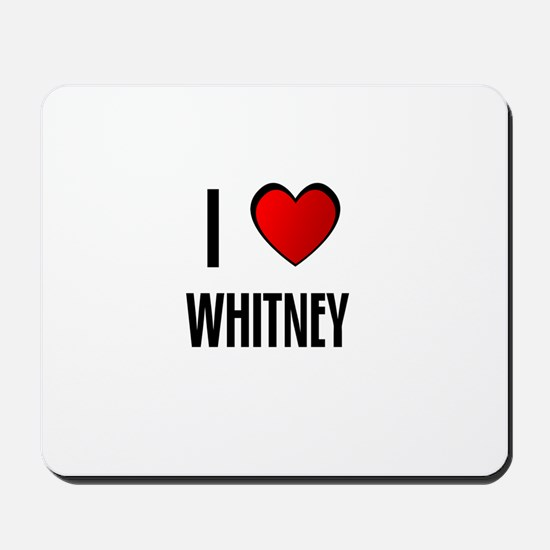 I LOVE WHITNEY Mousepad