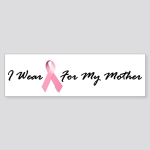 I Wear Pink For My Mother 1.2 Bumper Sticker