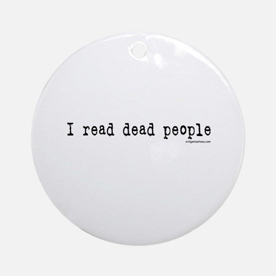 I read dead people Ornament (Round)