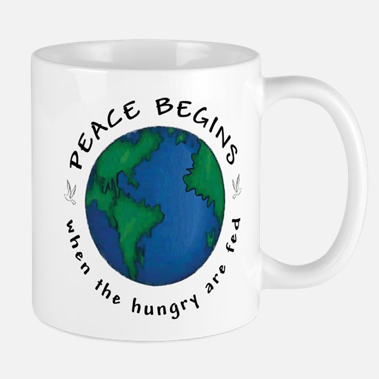 Peace Begins When The Hungry Are Fed Mug