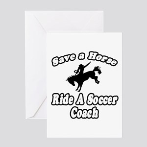 """""""Save Horse, Ride Soccer Coach"""" Greeting Card"""