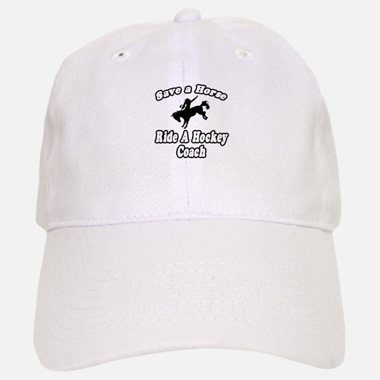 """Save Horse, Ride Hockey Coach"" Baseball Baseball Cap"