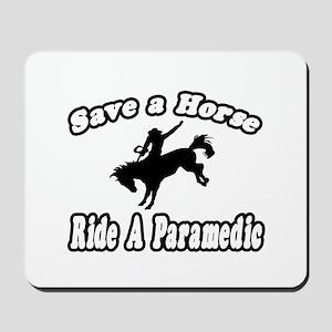 """Save Horse, Ride Paramedic"" Mousepad"