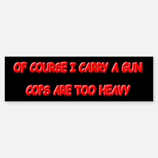 Of course I carry a gun... Sticker (Bumper)