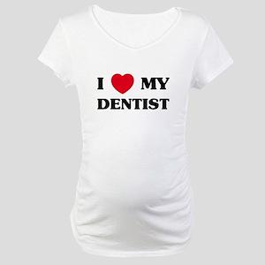 I Love My Dentist Maternity T-Shirt
