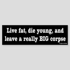 Live Fat Bumper Sticker