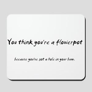 You think you're a flower pot Mousepad
