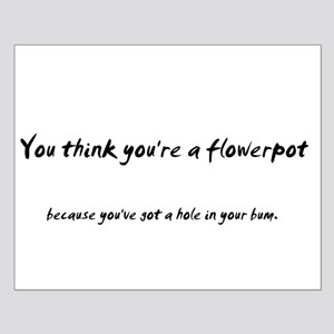 You think you're a flower pot Small Poster