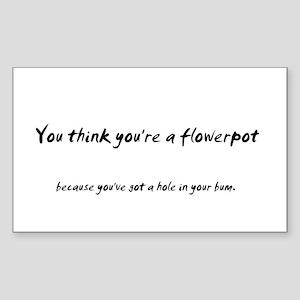 You think you're a flower pot Sticker (Rectangular