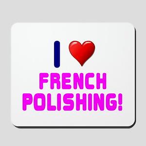I LOVE FRENCH POLISHING! Mousepad