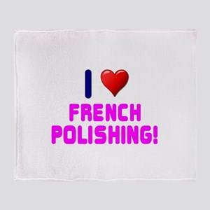I LOVE FRENCH POLISHING! Throw Blanket